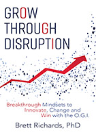 Grow Through Disruption by Brett Richards, PhD